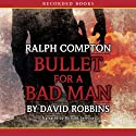 Bullet for a Bad Man: A Ralph Compton Novel (       UNABRIDGED) by David Robbins Narrated by Richard Ferrone