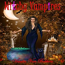 Witchy Vampires (       UNABRIDGED) by Vianka Van Bokkem Narrated by Patty Souza
