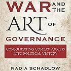 War and the Art of Governance: Consolidating Combat Success into Political Victory Hörbuch von Nadia Schadlow Gesprochen von: Robin Rowan