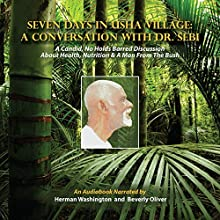 Seven Days in Usha Village: A Conversation with Dr. Sebi Audiobook by Beverly Oliver Narrated by Herman Washington, Beverly Oliver
