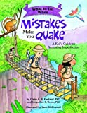 img - for What to Do When Mistakes Make You Quake: A Kid's Guide to Accepting Imperfection (What-to-Do Guides for Kids) book / textbook / text book
