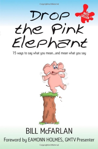 Drop the Pink Elephant: 15 Ways to Say What You Mean... and Mean What You Say (General Self-Help)