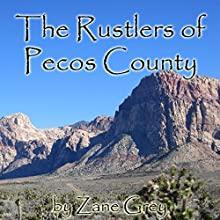 The Rustlers of Pecos County (       UNABRIDGED) by Zane Grey Narrated by Jim Roberts