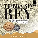 Tierra sin rey (       UNABRIDGED) by Luis Zueco Narrated by Gustavo Febres