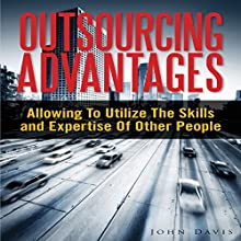 Outsourcing Advantages: Allowing to Utilize the Skills and Expertise of Other People (       UNABRIDGED) by John Davis Narrated by Cyrus