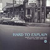 Hard To Explain - More Shattered Dreams: Funky Blues 1968-1984