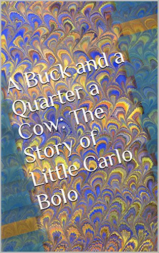 A Buck and a Quarter a Cow: The Story of Little Carlo Bolo