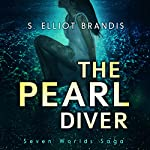 The Pearl Diver: Seven Worlds Saga, Volume 1 | S. Elliot Brandis