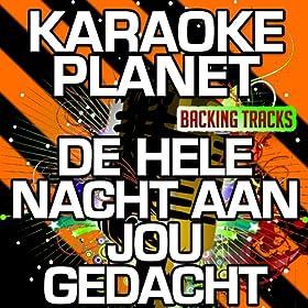 De Hele Nacht Aan Jou Gedacht (Karaoke Version) (Originally Performed By Jannes)