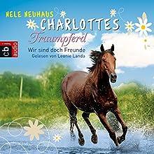 Wir sind doch Freunde (Charlottes Traumpferd 5) Hörbuch von Nele Neuhaus Gesprochen von: Leonie Landa