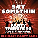 Say Somethin (Party Tribute to Austin Mahone)