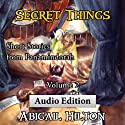 Secret Things: Short Stories from Panamindorah, Volume 2 (       UNABRIDGED) by Abigail Hilton Narrated by Abigail Hilton
