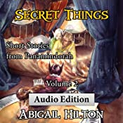 Secret Things: Short Stories from Panamindorah, Volume 2 | Abigail Hilton