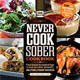 Stacy Laabs Never Cook Sober Cookbook: From Soused Scrambled Eggs to Kahlua Fudge Brownies, 100 (Fool) Proof Recipes