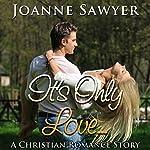 Christian Romance: It's Only Love... | Joanne Sawyer