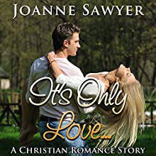 Christian Romance: It's Only Love... Audiobook by Joanne Sawyer Narrated by Joanne Smith