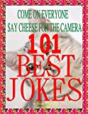 img - for 101 Best Jokes : Increase Your Enjoyment Of Life : laughing can help keep your appearance from wrinkling and getting uglier book / textbook / text book