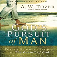 God's Pursuit of Man: The Divine Conquest of the Human Heart (       UNABRIDGED) by A. W. Tozer Narrated by Grover Gardner