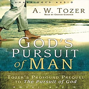 God's Pursuit of Man: The Divine Conquest of the Human Heart | [A. W. Tozer]