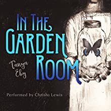 In the Garden Room Audiobook by Tanya Eby Narrated by Christa Lewis