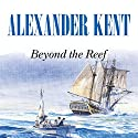 Beyond the Reef Audiobook by Alexander Kent Narrated by Michael Jayston