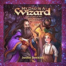 My Dad Is a Wizard: Chronicles of the Crystal Kingdom, Book 1 Audiobook by Justin Dockins Narrated by Andrew Philip Bryan