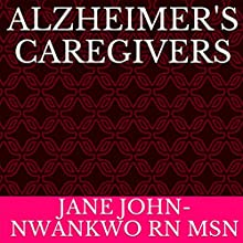 Alzheimer's Caregivers: Senior Care Book 2 (       UNABRIDGED) by Jane John-Nwankwo RN MSN Narrated by Trevor Clinger