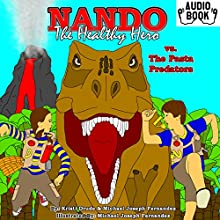 Nando the Healthy Hero vs. the Pasta Predators: Vs. Series, Book 3 Audiobook by Michael Joseph Fernandez, Kristi Drude Narrated by Kristi Drude