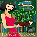 A Charming Spell: A Magical Cures Mystery, Volume 4 Audiobook by Tonya Kappes Narrated by Karen Savage