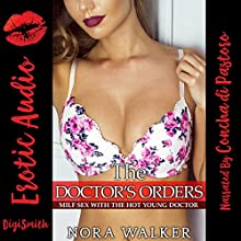 The Doctor's Orders: MILF Sex with the Hot Young Doctor Audiobook by Nora Walker Narrated by Concha di Pastoro
