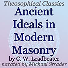 Ancient Ideals in Modern Masonry: Theosophical Classics (       UNABRIDGED) by C. W. Leadbeater Narrated by Michael Strader