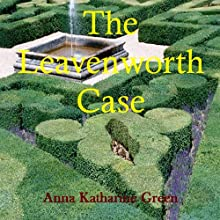The Leavenworth Case (       UNABRIDGED) by Anna Katherine Green Narrated by Steve Marvel
