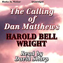 The Calling of Dan Matthews (       UNABRIDGED) by Harold Bell Wright Narrated by David Sharp