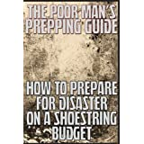 The Poor Man's Prepping Guide: How to Prepare for Disaster on a Shoestring Budget (Stay Alive Book 2) ~ M. Anderson