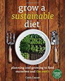Grow a Sustainable Diet: Planning and Growing to Feed Ourselves and the Earth