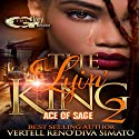 The Lyin' King 2: Ace of Sage Audiobook by Vertell Reno'Diva Simato Narrated by Cee Scott
