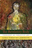 img - for The Revelatory Body: Theology as Inductive Art book / textbook / text book