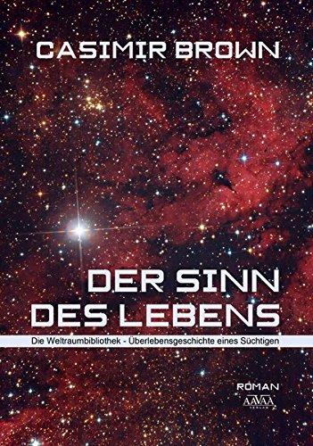 Der Sinn des Lebens: Die Weltraumbibliothek - Überlebensgeschichte eines Süchtigen
