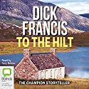 To the Hilt Audiobook by Dick Francis Narrated by Tony Britton