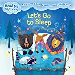 Let's Go to Sleep: A Story with Five Steps to Help Ease Your Child to Sleep | Maisie Reade,Laura Huliska-Beith - illustrator