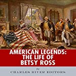 American Legends: The Life of Betsy Ross |  Charles River Editors