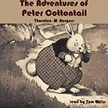 The Adventures of Peter Cottontail Audiobook by Thornton W. Burgess Narrated by Tom S. Weiss