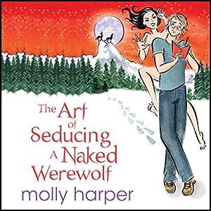 The Art of Seducing a Naked Werewolf Audiobook