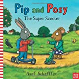 Pip and Posy: The Super Scooter (0857630792) by Axel Scheffler