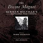 The Divine Magnet: Herman Melville's Letters to Nathaniel Hawthorne Hörbuch von Herman Melville Gesprochen von: Jim Meskimen