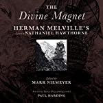 The Divine Magnet: Herman Melville's Letters to Nathaniel Hawthorne | Herman Melville