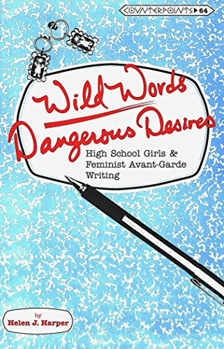Wild Words / Dangerous Desires: High School Girls and Feminist Avant-Garde Writing (Counterpoints) PDF
