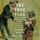The True Flag: Theodore Roosevelt, Mark Twain, and the Birth of American Empire Hörbuch von Stephen Kinzer Gesprochen von: Robert Petkoff