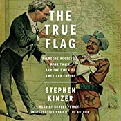 The True Flag: Theodore Roosevelt, Mark Twain, and the Birth of American Empire | [Stephen Kinzer]
