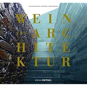 Wein und Architektur: Ein Wein-Reiseführer für Architekten und Weinliebhaber (DETAIL Spe
